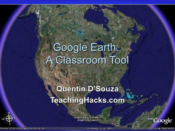 Google Earth:  A Classroom Tool Quentin D'Souza TeachingHacks.com