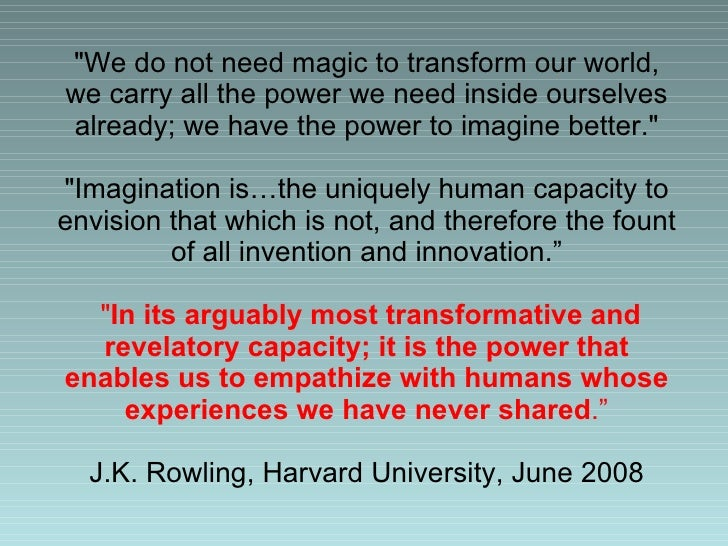"""""""We do not need magic to transform our world, we carry all the power we need inside ourselves already; we have the po..."""