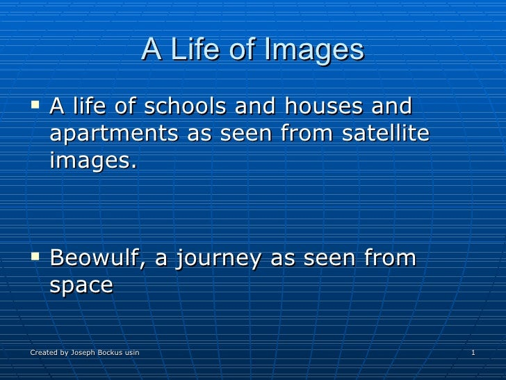 A Life of Images <ul><li>A life of schools and houses and apartments as seen from satellite images. </li></ul><ul><li>Beow...
