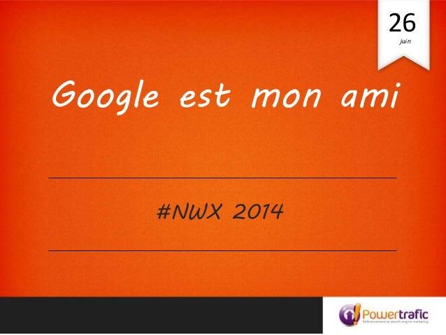 Google est mon ami #NWX 2014 26juin