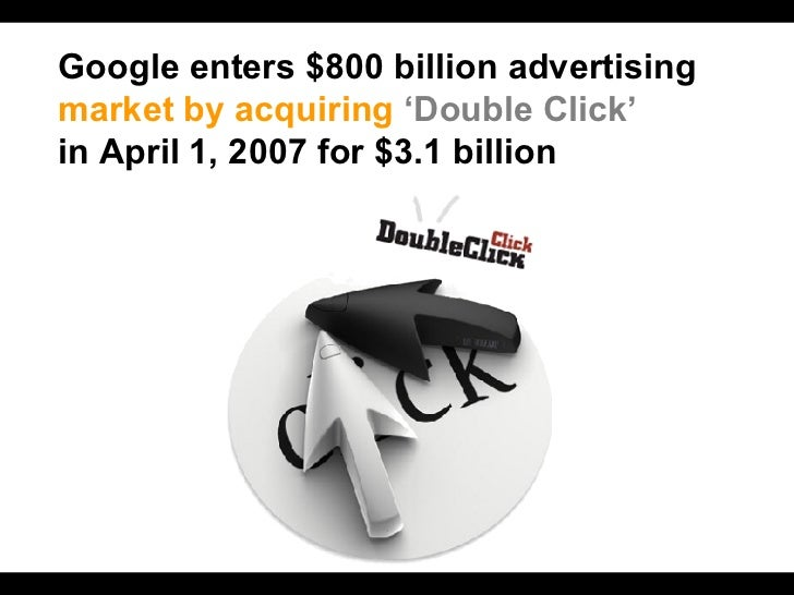 Google enters $800 billion advertising market by acquiring   'Double Click'  in April 1, 2007 for $3.1 billion