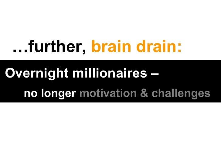 … further,  brain drain: Overnight millionaires –   no longer  motivation & challenges