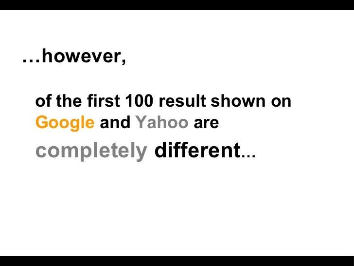 <ul><li>… however,   </li></ul><ul><li>of the first 100 result shown on  Google  and  Yahoo  are   </li></ul><ul><li>compl...
