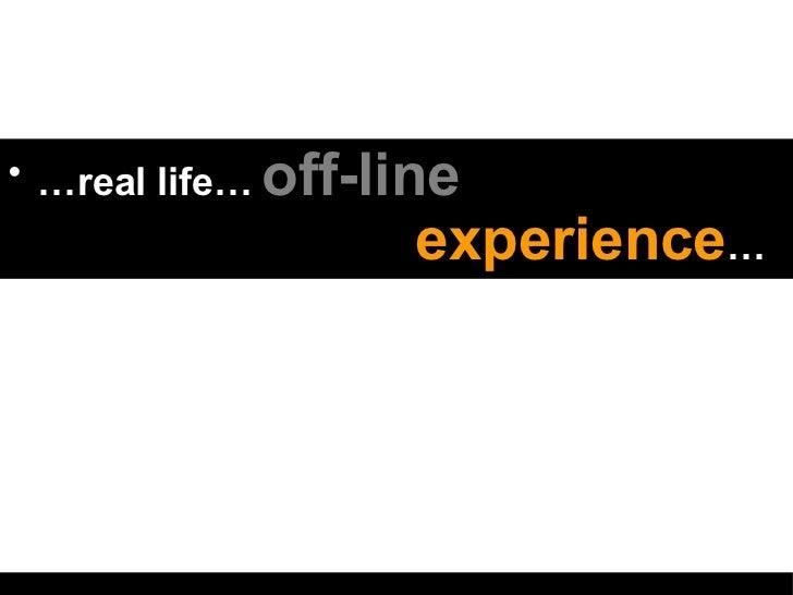 <ul><li>… real life…   off-line     experience … </li></ul>