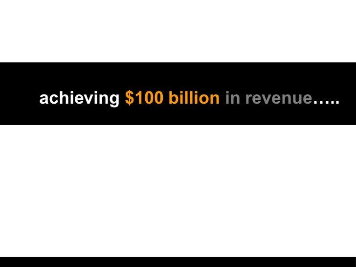 achieving  $100 billion   in revenue …..
