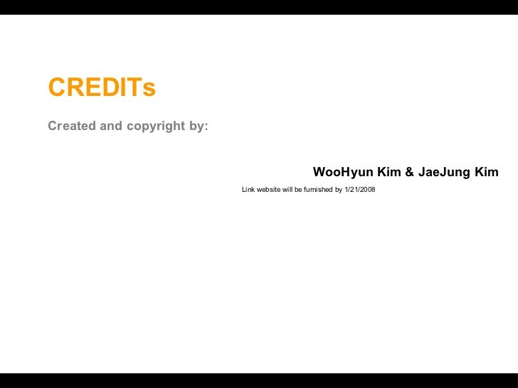 CREDITs   Created and copyright by: WooHyun Kim & JaeJung Kim Link website will be furnished by 1/21/2008