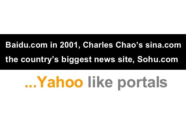 Baidu.com in 2001, Charles Chao's sina.com the country's biggest news site, Sohu.com   ...Yahoo  like   portals