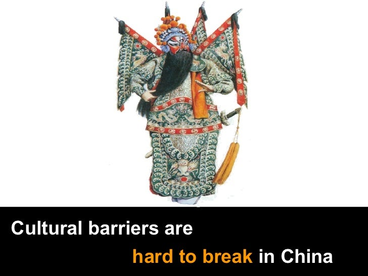 Cultural barriers are   hard to break  in China