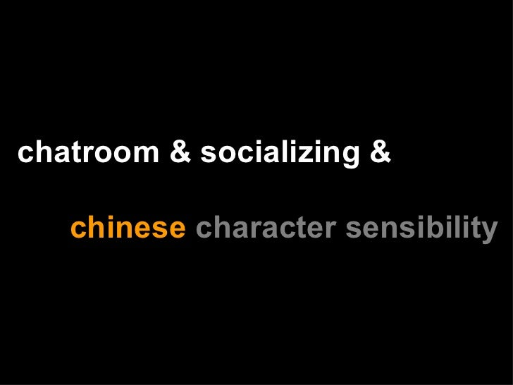 chatroom & socializing &    chinese   character sensibility