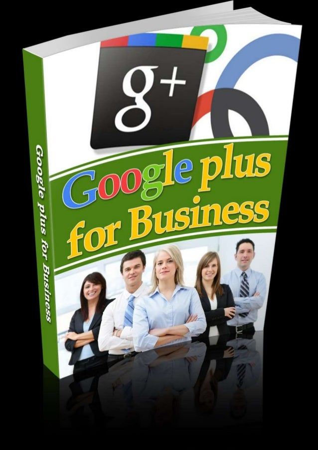 MMSpark.com © 2013 2 GOOGLE plus FOR BUSINESS Table of Contents Why Google plus?.............................................