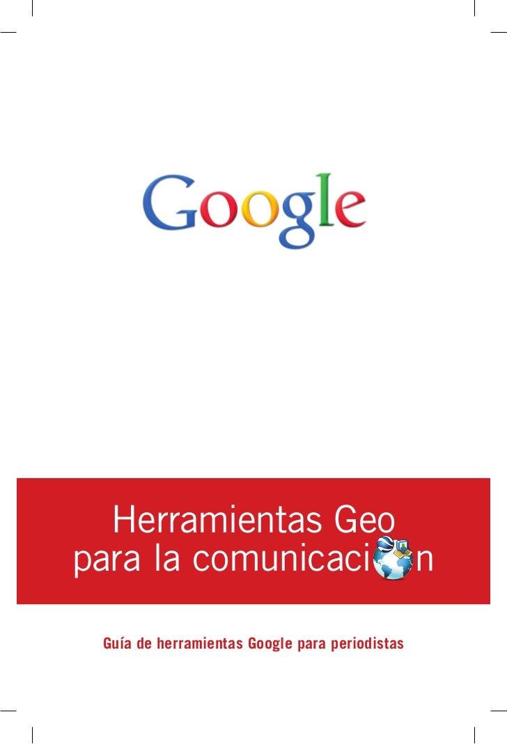 Herramientas Geopara la comunicaci n Guía de herramientas Google para periodistas
