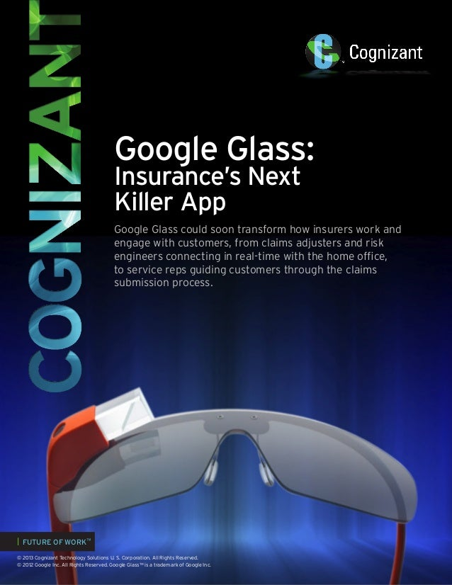 Google Glass: Insurance's Next Killer App  Google Glass could soon transform how insurers work and engage with customers, ...