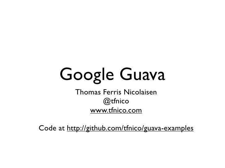 Google Guava                Ferris Nicolaisen               IP Labs 18.06.2010  Code at http://github.com/tfnico/guava-exa...