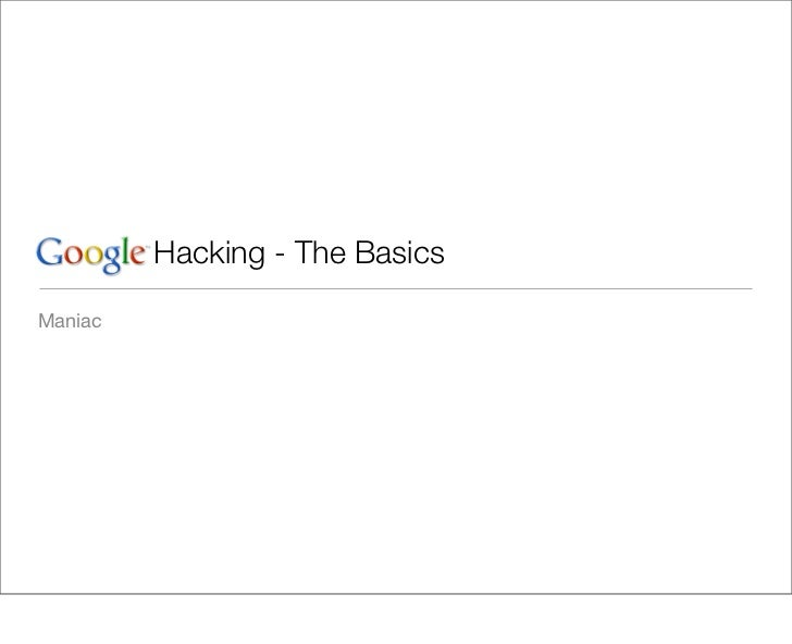 Google Hacking - The Basics  Maniac