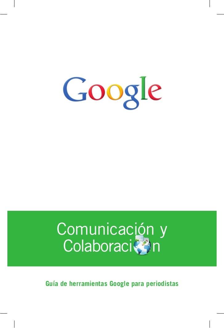 Comunicación y    Colaboraci nGuía de herramientas Google para periodistas
