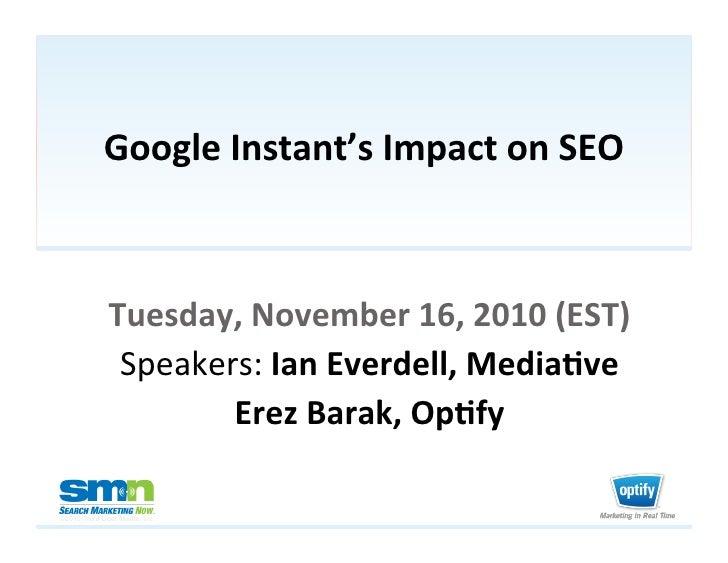 Google Instant's Impact on SEO               Tuesday, November 16, 2010 (EST)                Speakers:...