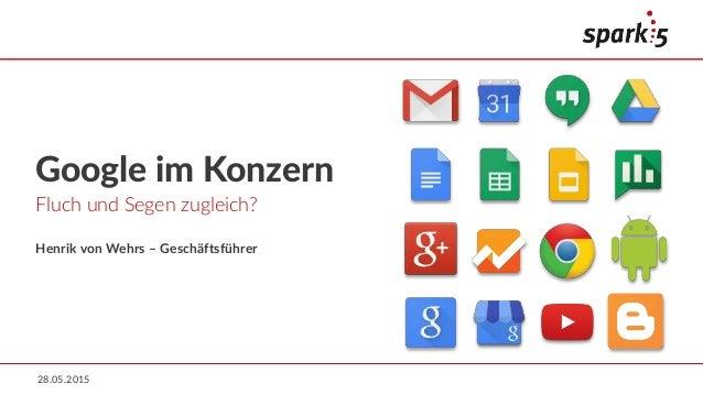 28.05.2015 Fluch und Segen zugleich? Google im Konzern Henrik von Wehrs – Geschäftsführer