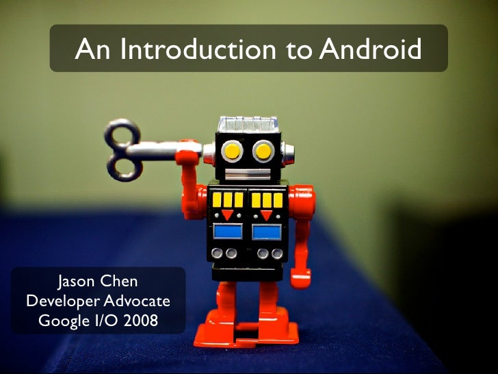 An Introduction to Android        Jason Chen Developer Advocate  Google I/O 2008