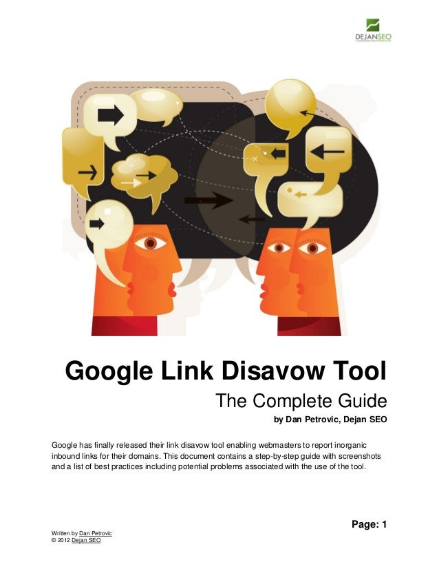 Page: 1 Written by Dan Petrovic © 2012 Dejan SEO Google Link Disavow Tool The Complete Guide by Dan Petrovic, Dejan SEO Go...