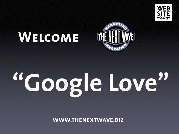 """Welcome   """"Google Love""""    www.thenextwave.biz"""