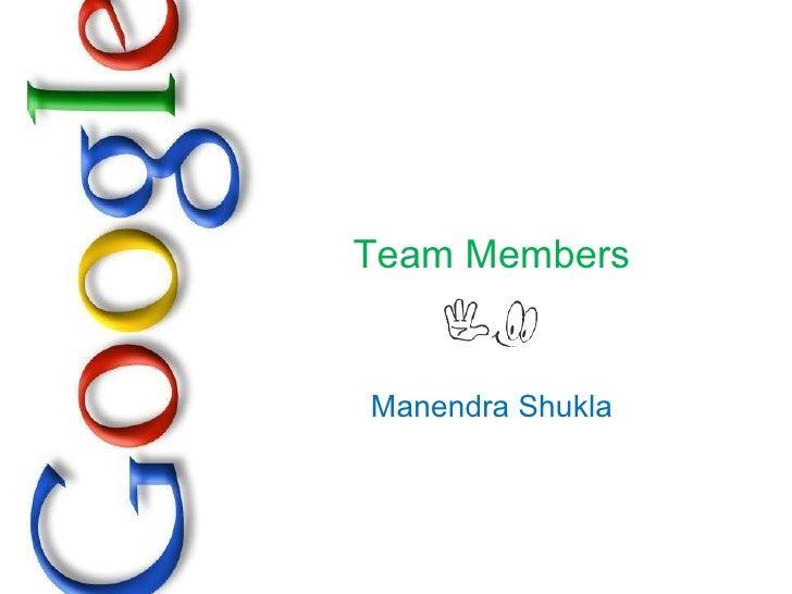 Team Members Manendra Shukla