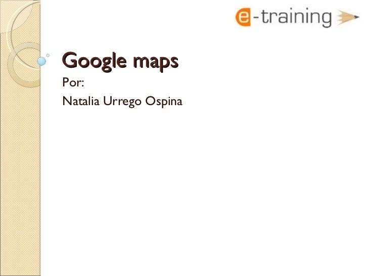 Google maps  Por: Natalia Urrego Ospina