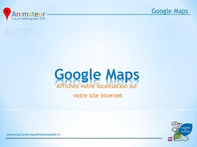 Google Maps                             Affichez votre localisation sur                                   votre site inter...