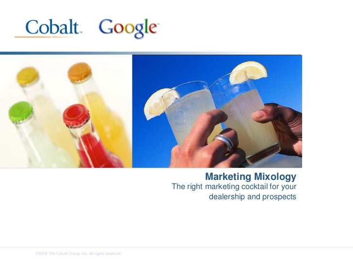 Marketing Mixology The right marketing cocktail for your            dealership and prospects