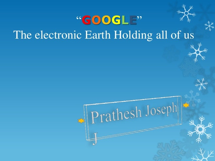 """GOOGLE""The electronic Earth Holding all of us"