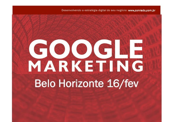 Desenvolvendo a estratégia digital do seu negócio: www.conrado.com.br         Belo Horizonte 16/fev                       ...