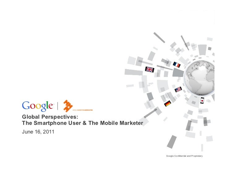 Global Perspectives:The Smartphone User & The Mobile MarketerJune 16, 2011                                            Goog...