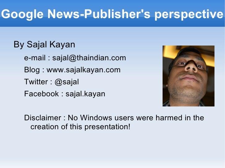 Google News-Publisher's perspective <ul>By Sajal Kayan <ul><li>e-mail : sajal@thaindian.com