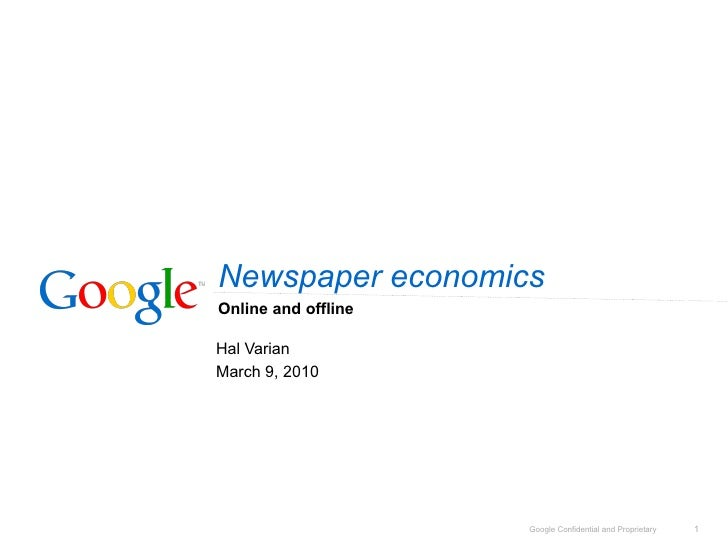 Newspaper economics Online and offline  Hal Varian March 9, 2010                          Google Confidential and Propriet...
