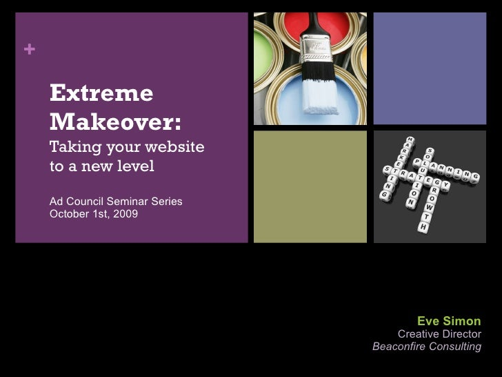 Eve Simon Creative Director Beaconfire Consulting <ul><li>Extreme Makeover:  Taking your website to a new level Ad Council...