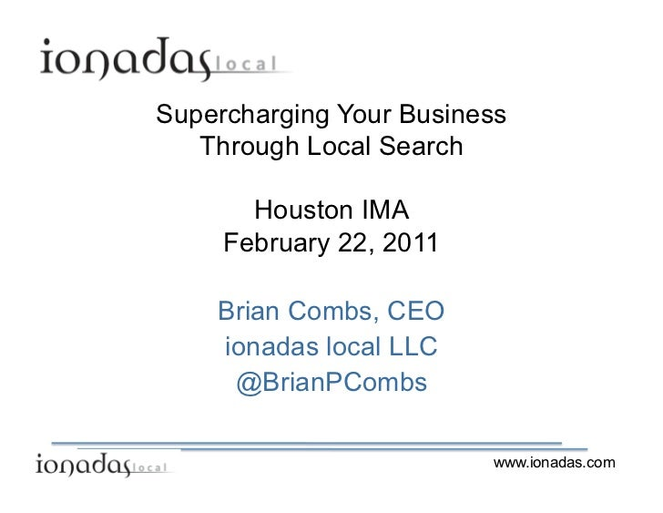 Supercharging Your Business   Through Local Search       Houston IMA     February 22, 2011    Brian Combs, CEO    ionadas ...
