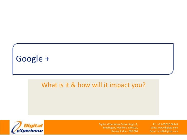 Google +<br />What is it & how will it impact you?<br />