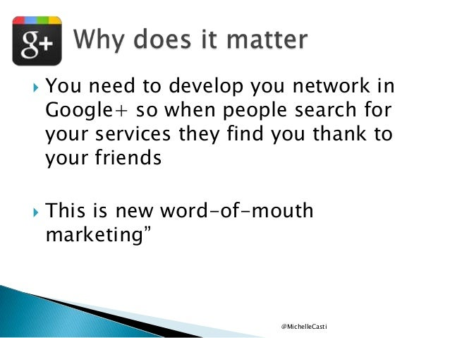     You need to develop you network in Google+ so when people search for your services they find you thank to your frien...