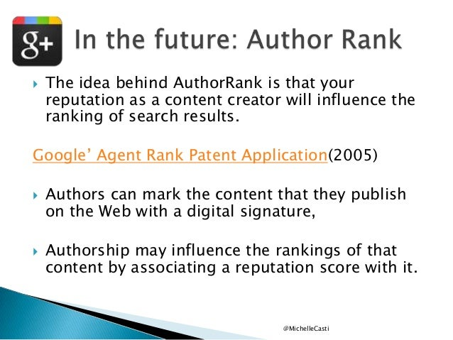   The idea behind AuthorRank is that your reputation as a content creator will influence the ranking of search results.  ...