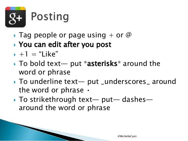 """         Tag people or page using + or @ You can edit after you post +1 = """"Like"""" To bold text— put *asterisks* aroun..."""