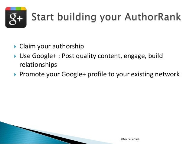      Claim your authorship Use Google+ : Post quality content, engage, build relationships Promote your Google+ profile...