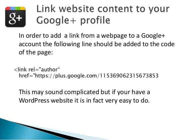 In order to add a link from a webpage to a Google+ account the following line should be added to the code of the page: <li...