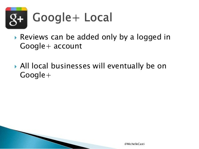     Reviews can be added only by a logged in Google+ account All local businesses will eventually be on Google+  @Michel...