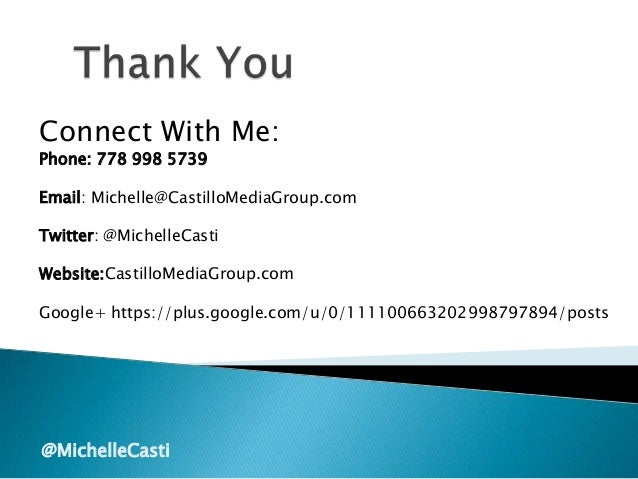Connect With Me: Phone: 778 998 5739 Email: Michelle@CastilloMediaGroup.com Twitter: @MichelleCasti Website:CastilloMediaG...