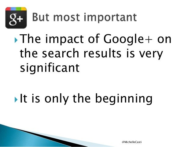  The  impact of Google+ on the search results is very significant   It  is only the beginning  @MichelleCasti