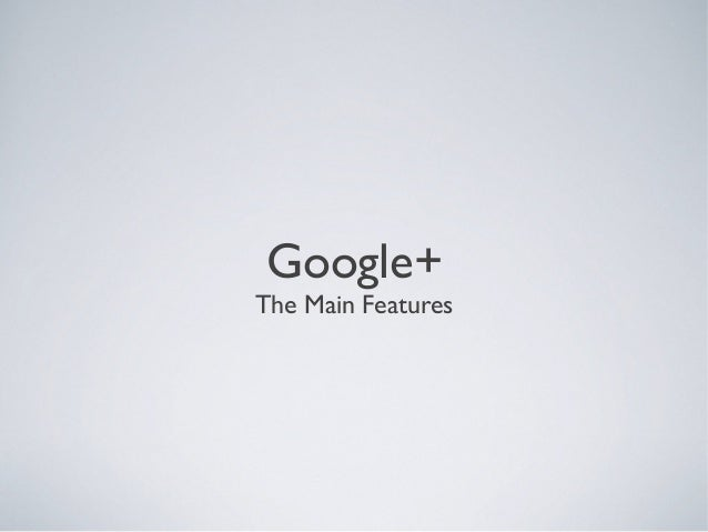 Google+ The Main Features