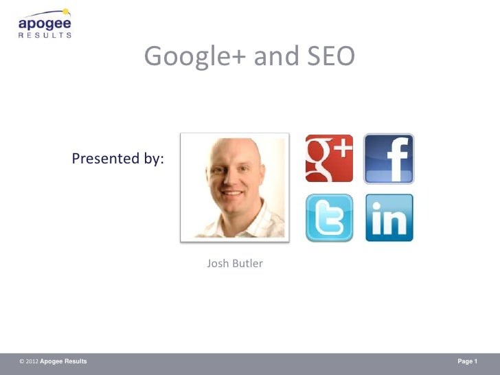 Google+ and SEO                Presented by:                                Josh Butler© 2012 Apogee Results              ...