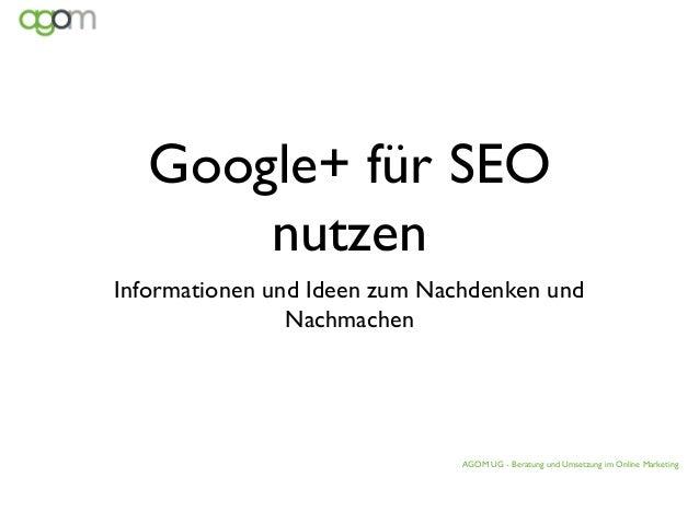 Google+ für SEO      nutzenInformationen und Ideen zum Nachdenken und                Nachmachen                           ...