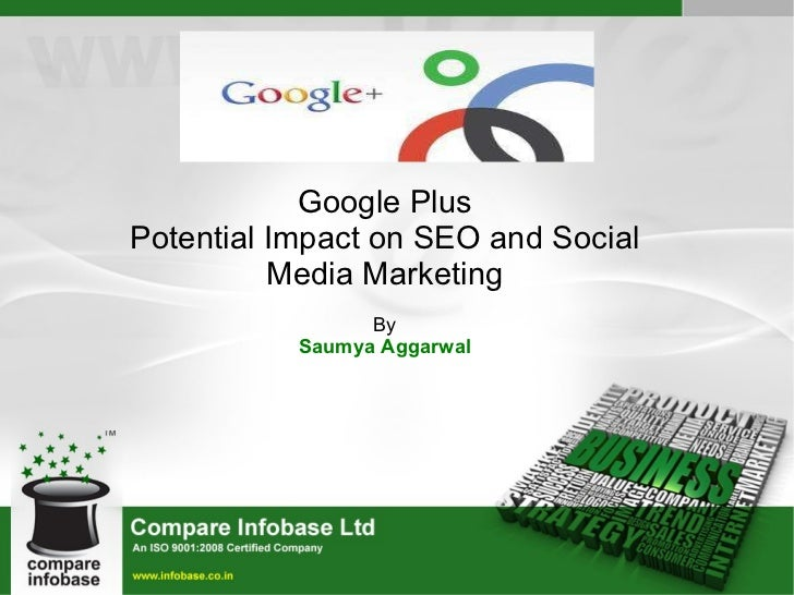 Google Plus Potential Impact on SEO and Social Media Marketing By Saumya Aggarwal