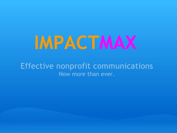 IMPACTMAX Effective nonprofit communications          Now more than ever.