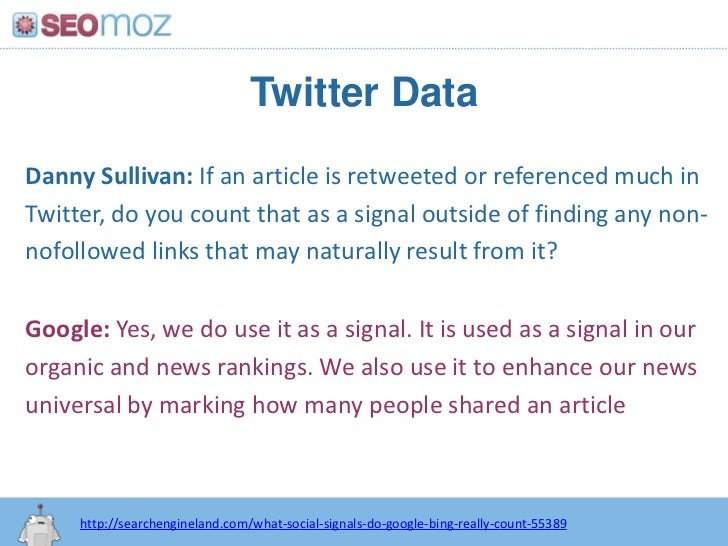 Twitter Data<br />Danny Sullivan: If an article is retweeted or referenced much in Twitter, do you count that as a signal ...